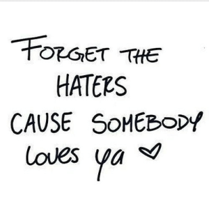 https://iglovequotes.net/: FORGET THE  HATERS  CAUSE SOMEBODY  loves  ya https://iglovequotes.net/
