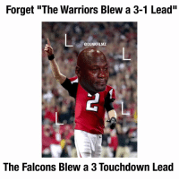 "This is Legendary😂🙌 Follow me @dunkfilmz for More!😈: Forget ""The Warriors Blew a 3-1 Lead""  @DUNKFILMZ  The Falcons Blew a 3 Touchdown Lead This is Legendary😂🙌 Follow me @dunkfilmz for More!😈"