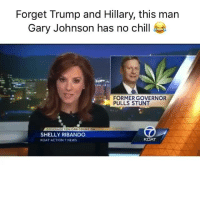 I think I know who I am voting for 😂😂😂 #Election2016 #FukTrumpFukHillary: Forget Trump and Hillary, this man  Gary Johnson has no chill  FORMER GOVERNOR  PULLS STUNT  COVERAGE YOU CAN COUNT ON  SHELLY RIBANDO  KOAT ACTION 7 NEWS I think I know who I am voting for 😂😂😂 #Election2016 #FukTrumpFukHillary