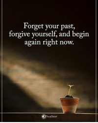 Double TAP if you agree. Forget your past, forgive yourself, and begin again right now. powerofpositivity: Forget your past,  forgive yourself, and begin  again right now.  | Double TAP if you agree. Forget your past, forgive yourself, and begin again right now. powerofpositivity