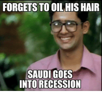 Memes, Recess, and Coconut Oil: FORGETS TO OIL HIS HAIR  SAUDI GOES  INTO RECESSION And please don't ruin the joke in the comments. Yes i know the difference between coconut oil and crude.