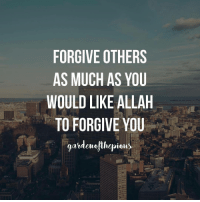 """Memes, 🤖, and Als: FORGIVE OTHERS  AS MUCH AS YOU  WOULD LIKE ALLAH  TO FORGIVE YOU  gardeneylinopieu Forgiveness is crucial for preserving good relationships; it promotes love and affection among us. Without forgiveness, bitterness eats into us and our relationships become unpleasant. To avoid this from happening, we must pursue the path of forgiveness, without holding a grudge to attain tranquility, enabling us to live a blessed and revived relationship. - In the Quran, Allah says (translation of meaning): """"...Repel evil by that which is better, and then the one who is hostile to you will become as a devoted friend. But none is granted it except those who are patient and none is granted it except one having a great portion of good."""" (Quran 41:34-35) - Ibn Abbas commented on this verse, saying: """"Allah commands the believers to be patient when they feel angry, to be forbearing when confronted with ignorance, and to forgive when they are mistreated. If they do this, Allah will save them from Satan and subdue their enemies to them until they become like close friends."""" (Fath Al-Bari, 8:418) - Forgiving and being patient, mends relationships and strengthens the bond between ourselves and the one who wronged us. However, this advice is followed only by those able to implement patience and forgiveness. These are some of the attributes of those who will attain Allah's mercy in the Hereafter. - May Allah grant us these attributes and help us strive to reach this high level of forgiveness, to be patient with others, and to be true believers; thus achieving contentment with a cleansed heart. @gardenofthepious ForeverTemporary"""