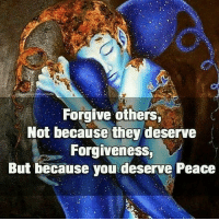 Drinking, Memes, and Buddha: Forgive others  Not because they deserve  Forgiveness  But because you deserve Peace Holding onto anger is like drinking poison and expecting the other person to die. - Buddha || Art: @lisetealcalde 👈😊 letgo forgive moveon innerpeace awakespiritual