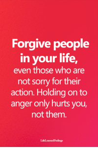 Life, Memes, and Sorry: Forgive people  in your life,  even those who are  not sorry for their  action. Holding on to  anger only hurts you,  not them  LifeLearnedFeelings <3