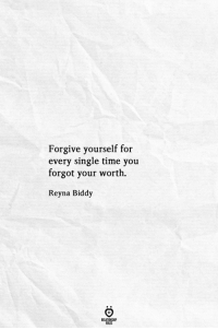 Time, Single, and You: Forgive yourself for  every single time you  forgot your worth  Reyna Biddy