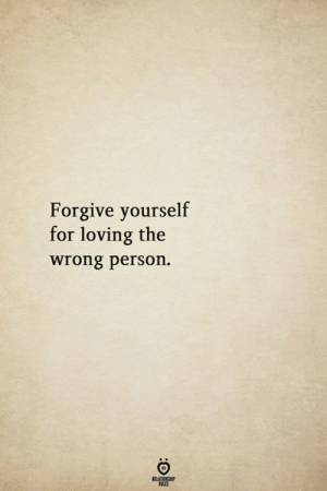 Person, For, and  Wrong: Forgive yourself  for loving the  wrong person.
