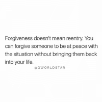 Don't Invite The Past Back Into Your Life....✌️ #MoveFoward [via QWorldstar]: Forgiveness doesn't mean reentry. You  can forgive someone to be at peace with  the situation without bringing them back  into your life.  aQWORLDSTAR Don't Invite The Past Back Into Your Life....✌️ #MoveFoward [via QWorldstar]