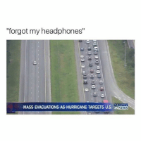 "Memes, Target, and Headphones: ""forgot my headphones""  NIGHTY  MASSEVACUATIONS As HURRICANE TARGETS Us."