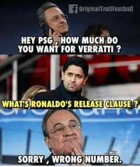 Memes, Sorry, and Haha: fOriginalTrollFoothall  HEY PSGHOW MUCH DO  YOU WANT FOR VERRATTI ?  WHATS RONALDO'S RELEASE CLAUSE?  SORRY WRONG NUMBER. Haha 😂😂😂
