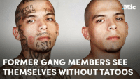 Bodies , Memes, and Photoshop: FORMER GANG MEMBERS SEE  THEMSELVES WITHOUT TATOOS A photographer spent hundreds of hours photoshopping tattoos off gang members' bodies to show them what they would look like without them.