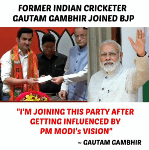 "Memes, Party, and Vision: FORMER INDIAN CRICKETER  GAUTAM GAMBHIR JOINED BJP  ""I'M JOINING THIS PARTY AFTER  GETTING INFLUENCED BY  PM MODI's VISION""  ~ GAUTAM GAMBHIR"
