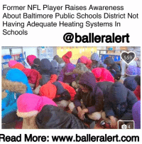 """Baller Alert, Children, and Memes: Former NFL Player Raises Awareness  About Baltimore Public Schools District Not  Having Adequate Heating Systems In  Schools  @balleralert  559  Read  More: www.balleralert.com Former NFL Player Raises Awareness About Baltimore Public Schools District Not Having Adequate Heating Systems In Schools - blogged by @lanaladonna ⠀⠀⠀⠀⠀⠀⠀ ⠀⠀⠀⠀⠀⠀⠀ ⠀⠀⠀⠀⠀⠀⠀ Just weeks after celebrities and social media came together to support KeatonJones' bullying allegations, former NFL linebacker AaronMaybin is looking to spread awareness about another issue. ⠀⠀⠀⠀⠀⠀⠀ ⠀⠀⠀⠀⠀⠀⠀ Can you imagine sending your child to school for them to be there with no heat in 25 degree and below weather? Unfortunately, that's exactly what's happening to the children of The Baltimore City Public Schools District. ⠀⠀⠀⠀⠀⠀⠀ ⠀⠀⠀⠀⠀⠀⠀ Maybin, who now teaches at Matthew A. Henson Elementary School in Baltimore, says that his students have to wear coats inside the classroom. ⠀⠀⠀⠀⠀⠀⠀ ⠀⠀⠀⠀⠀⠀⠀ """"My students were freezing,"""" Maybin told Baller Alert. """"Most were wearing coats but some don't have them. I had two classes in my room all day with the windows open, using sunlight to keep warm."""" ⠀⠀⠀⠀⠀⠀⠀ ⠀⠀⠀⠀⠀⠀⠀ When Maybin returned to school this past week after Winter break, he realized the issue, and immediately confronted the principal. ⠀⠀⠀⠀⠀⠀⠀ ⠀⠀⠀⠀⠀⠀⠀ """"When I arrived at school, half the lights in the building were off and it was freezing. When I spoke to the principal I was told It was due to nobody being there during the holidays to make sure the heat stayed on, and pipes didn't freeze."""" ⠀⠀⠀⠀⠀⠀⠀ ⠀⠀⠀⠀⠀⠀⠀ """"The electricity was only working in half of the building. We tried our best as educators. They tried their best as scholars, but they are dealing with a lot already. And now they are supposed to learn in the dark and in the cold,"""" said Maybin. ⠀⠀⠀⠀⠀⠀⠀ ⠀⠀⠀⠀⠀⠀⠀ Well, who exactly is to blame? According to Maybin, the finger can be pointed at a few sources. Though a new light is being shed on the """