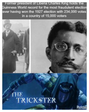 awesomesthesia:  I love democracy: Former president of Liberia Charles King holds the  Guinness World record for the most fraudulent election  ever having won the 1927 election with 234,000 votes  in a country of 15,000 voters  THE  TRICKSTER  Photable awesomesthesia:  I love democracy