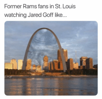 Jared, Rams, and St Louis: Former Rams fans in St. Louis  watching Jared Goff like... https://t.co/RnlhglCRr7