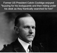 "Desk, Him, and President: Former US President Calvin Coolidge enjoyed  buzzing for his bodyguards and then hiding under  his desk as they frantically searched for him"" https://t.co/o7AV6gvVxU"