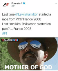Bruhhhhh  -Cham: Formula 1  @F1  Last time  @Lewis Hamilton started a  race from P13 France 2008  Last time Kimi Raikkonen started on  pole? France 2008  #F1  BANTER f  MOTHER OF GOD Bruhhhhh  -Cham