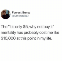"""Life, Girl Memes, and Why: Forrest Bump  @Maxamil89  The """"lt's only $5, why not buy it""""  mentality has probably cost me like  $10,000 at this point in my life. A penny saved is a penny earned"""