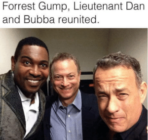 This makes me happy: Forrest Gump, Lieutenant Dan  and Bubba reunited This makes me happy