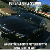 Bmw, Memes, and 🤖: FORSALE ONLY S5:000  IWOULD TAKE A BETTER PICTURE BUT THE  BMW IS IN THE WAY