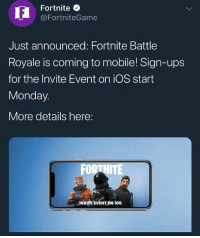 Fortnite Battle Royale is coming to iOS and Android 👀🔥🎮 @fortnite @worldstar WSHH: Fortnite <  @FortniteGame  Just announced: Fortnite Battle  Royale is coming to mobile! Sign-ups  for the Invite Event on iOS start  Monday.  More details here:  INVITE EVENT ON i0S Fortnite Battle Royale is coming to iOS and Android 👀🔥🎮 @fortnite @worldstar WSHH