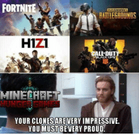 Posted by Sullivan Harris in Just Jedi Memes: FORTNITE  BATTLEGROUNDS  H1z1  ALI DUT  MINECHEF  YOUR CLONESAREVERY IMPRESSIVE  YOU MUSTBEVERY PROUD Posted by Sullivan Harris in Just Jedi Memes
