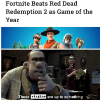 *fortnite dances in anger*: Fortnite Beats Red Dead  Redemption 2 as Game of the  Year  ose virgins are up to something *fortnite dances in anger*