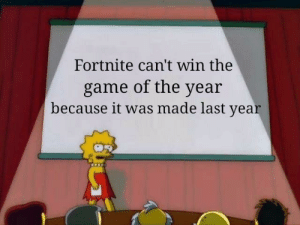 The Game, Game, and Truth: Fortnite can't win the  game of the year  because it was made last year The truth has been spoken.