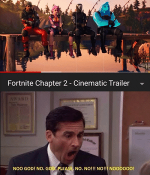 God, Reddit, and Chapter: Fortnite Chapter 2 - Cinematic Trailer  NOO GOD! NO. GOD PLEASE NO. NO!!! NO!!! NOOOOO0! Oh naww
