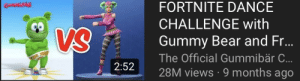 Be Like, youtube.com, and Bear: FORTNITE DANCE  CHALLENGE with  Gummy Bear and Fr  The Official Gummibär C  28M views 9 months ago  VS Youtube be like