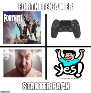 Fortnite Starter Pack Tbh - Imgflip: FORTNITE GAMER  FORTNIT  Canst  esb  STARTER PACK Fortnite Starter Pack Tbh - Imgflip