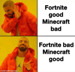 Bad, Meme, and Minecraft: Fortnite  good  Minecraft  bad  Fortnite bad  Minecraft  good  made with mematic Overused format and meme I know