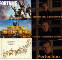 Meme, Japan, and Battle Royale: FORTNITE  I prefer real Battle Royale  PLAYERUNKNOWN'S  BATLEGROUNDS  I said Real Battle Royale  Perfection Meme about Feudal Japan