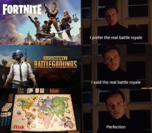 The Real, Battle Royale, and Real: FORTNITE  I prefer the real battle royale  ATTLEGROUNDS  I said the real battle royale  28  Perfection The only real battle royale