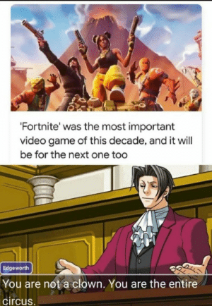 Minecraft gang where you at?: 'Fortnite' was the most important  video game of this decade, and it will  be for the next one too  Edgeworth  You are not a clown. You are the entire  circus. Minecraft gang where you at?