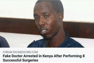 Dank, Doctor, and Fake: FORUM.FACMEDICINE.COM  Fake Doctor Arrested in Kenya After Performing8  Successful Surgeries Press F to pay Respects by FinestDepression MORE MEMES