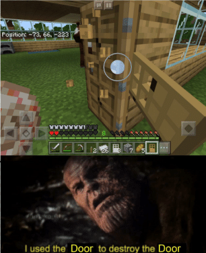 Meme, Yeah, and Dank Memes: Fosition-73, 66, 223  2 26  hngkko_Am  I used the Door to destroy the Door I know this meme is old but I found an old picture of me mining a door with a door so yeah