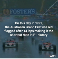 Via @wtf1official - The 1991 Australian Grand Prix was over in 24 minutes and 35 seconds f1 formula1 wtf1: FOSTERS  On this day in 1991,  the Australian Grand Prix was red  flagged after 14 laps making it the  shortest race in F1 history  wtf1. Via @wtf1official - The 1991 Australian Grand Prix was over in 24 minutes and 35 seconds f1 formula1 wtf1