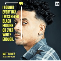 Racist name-calling led to schoolyard fights for a young Matt Barnes in Sacramento. But that was just one part of the struggles that shaped him. (Read the full story in the B-R app - link in bio): FOUGHT  EVERYDAY  WAS NEVER  BLACK  ENOUGH  OR EVER  WHITE  ENOUGH  MATT BARNES  via BR's CHRIS PALMER  br Racist name-calling led to schoolyard fights for a young Matt Barnes in Sacramento. But that was just one part of the struggles that shaped him. (Read the full story in the B-R app - link in bio)