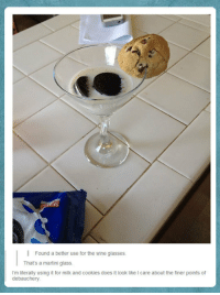 """<p>A Much Better Use For Wine Glasses.<br/><a href=""""http://daily-meme.tumblr.com""""><span style=""""color: #0000cd;""""><a href=""""http://daily-meme.tumblr.com/"""">http://daily-meme.tumblr.com/</a></span></a></p>: Found a better use for the wine glasses  That's a martini glass  I'm literally using it for milk and cookies does it look like I care about the finer points of  debauchery <p>A Much Better Use For Wine Glasses.<br/><a href=""""http://daily-meme.tumblr.com""""><span style=""""color: #0000cd;""""><a href=""""http://daily-meme.tumblr.com/"""">http://daily-meme.tumblr.com/</a></span></a></p>"""