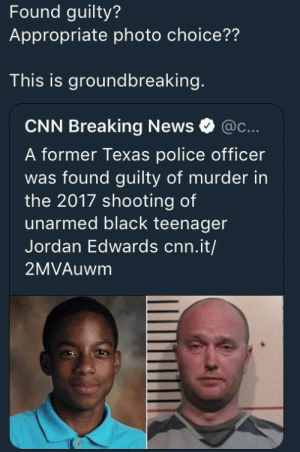 cnn.com, Dank, and Memes: Found guilty?  Appropriate photo choice??  This is groundbreaking.  CNN Breaking News @c...  A former Texas police officer  was found guilty of murder in  the 2017 shooting of  unarmed black teenager  Jordan Edwards cnn.it/  2MVAuwm I actually cant believe it. FINALLY by TheDarkBatsy MORE MEMES