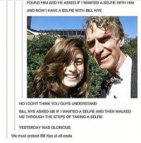 EVERYONE LIKE THIS POST PLS ILL LIKE BACK CWD ALSO GO FOLLOW @comment.like.challenges: FOUND HIM AND HE ASKED IFI WANTED A SELFIE WITH HIM  AND NOW HAVE A SELFIE WITH BILL NYE  NOIDONT THINK YOU GUYS UNDERSTAND  BILL NYE ASKED ME IFI WANTED A SELFIE AND THEN WALKED  METHROUGH THE STEPS OF TAKING A SELFIE  YESTERDAY WAS GLORIOUS  We must protect Bill Nye at all costs EVERYONE LIKE THIS POST PLS ILL LIKE BACK CWD ALSO GO FOLLOW @comment.like.challenges