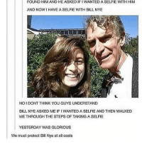 I really want to try a churro. I can't believe I never had one: FOUND HIM AND HE ASKEDIFI WANTED A SELFIE WITH HIM  AND NOW I HAVE A SELFIE WITH BILL NYE  NOIDONT THINK YOU GUYSUNDERSTAND  BILL NYE ASKED ME IF I WANTED ASELFIE AND THEN WALKED  METHROUGH THE STEPS OF TAKING A SELFIE  YESTERDAY WAS GLORIOUS  We must protect Bill Nye at all costs I really want to try a churro. I can't believe I never had one