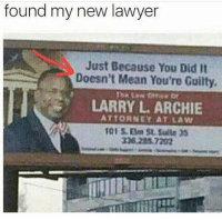 ✊🏿✊🏿✊🏿: found my new lawyer  Just Because You Did It  Doesn't Mean You're Guilty  LARRY L. ARCHIE  ATTORNEY AT LAW  101 S. Eum SL Sulle 33  308 235.7202 ✊🏿✊🏿✊🏿