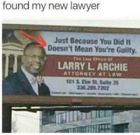 Lawyer, Tumblr, and Blog: found my new lawyer  Just Because You Did It  Doesn't Mean You're Guilty.  LARRY L. ARCHIE  ATTORNEY AT LAW  338285.7202 memehumor:  1-800-madlads call today