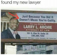 me_irl: found my new lawyer  Just Because You Did It  Doesn't Mean You're Guilty.  LARRY L. ARCHIE  ATTORNEY AT LAW  338 285.7202 me_irl