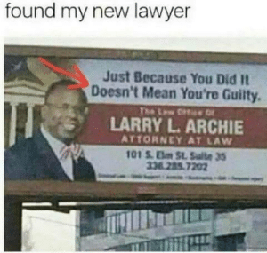 memehumor:  1-800-madlads call today: found my new lawyer  Just Because You Did It  Doesn't Mean You're Guilty.  LARRY L. ARCHIE  ATTORNEY AT LAW  338285.7202 memehumor:  1-800-madlads call today
