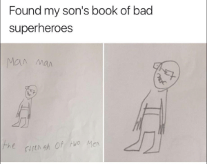 Bad, Book, and Mighty: Found my son's book of bad  superheroes  MA Man All fear the mighty Man Man