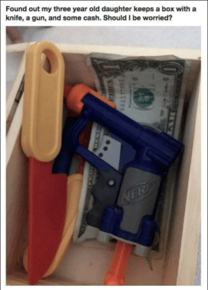Dank, Memes, and Target: Found out my three year old daughter keeps a box with a  knife, a gun, and some cash. Should I be worried? Smart kid by lehuffenator MORE MEMES