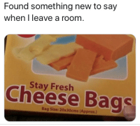 Fresh, Irl, and Me IRL: Found something new to say  when I leave a room  Stay Fresh  Cheese Bags  Bag Size: 20x30cms (Approx.) me irl