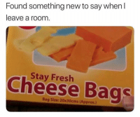 Fresh, Funny, and Lol: Found something new to say when l  leave a room  Stay Fresh  Cheese Bags  Bag Size: 20x30cms (Approx.) Lol 😂